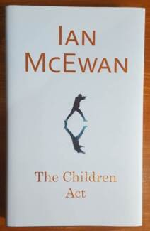 THE CHILDREN ACT - HARD COVER NOVEL - BY IAN MCEWAN