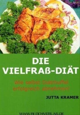 Die Vielfrass-Diät: Wie selbst Diätmuffel erfolgreich abnehmen - Jutta Kramer