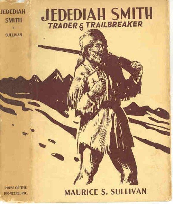 JEDEDIAH SMITH - TRADER & TRAILBREAKER BY SULLIVAN 1936