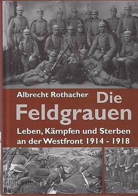 Rothacher: Die Feldgrauen 1. Weltkrieg/WW1/Westfront/Verdun/Ypern/Soldaten/Krieg