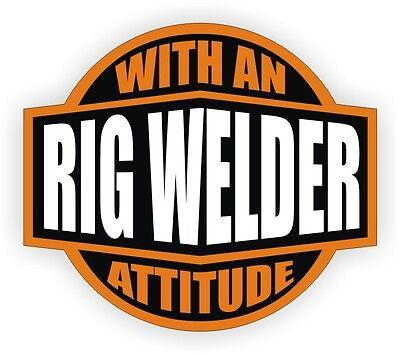 Rig Welder With Attitude Hard Hat Decal Helmet Sticker Oilfield Trash Drill