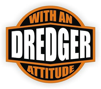 Dredger With An Attitude Hard Hat Decal Helmet Sticker Label Dredging Dredge