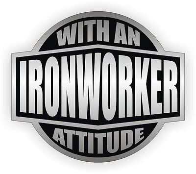 Ironworker With An Attitude Hard Hat Decal - Helmet Sticker Label Iron Steel Usa