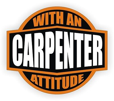 Carpenter With An Attitude Hard Hat Decal Helmet Sticker Label Construction