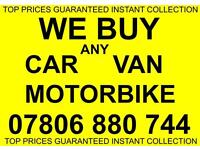 07806 880 744 CAR VAN WANTED FOR CASH SCRAPPING COLLECTION BIKE SELL BUY AN