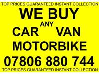 07806 880 744 WANTED CAR VAN FOR CASH SCRAP MY JEEP MOTORBIKE WE BUY SELL YOUR