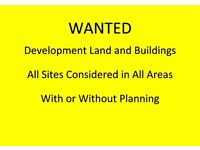 WANTED - LAND & BUILDINGS FOR DEVELOPMENT - WANTED