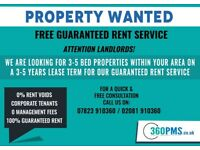 !!! Attention Landlords !!! Flats and Houses Wanted Urgently !!! Guaranteed Rent 3- 5 Years !!