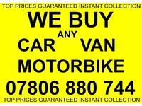 07806 880 744 CAR VAN WANTED CASH FOR SCRAP BUY ANY