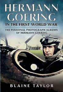 Hermann Goering in the First World War: The Personal Photograph Albums of...