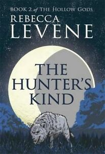 The Hunter's Kind: Book II of The Hollow Gods, Levene, Rebecca, Very Good condit