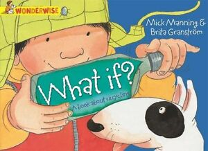 Wonderwise: What If?: A book about recycling, Mick Manning
