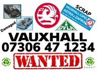 💷 WANTED SCRAP VAUXHALL CARS VANS ANYTHING CASH TODAY DAMAGED CORSA ZAFIRA ASTRA NON RUNNER NO MOT