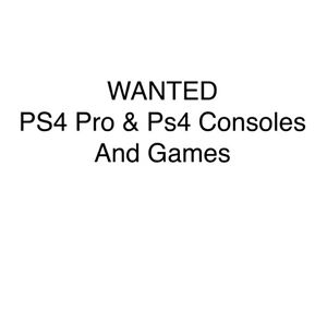 PS4 Pro & PS4 Consoles & Games WANTED Chermside West Brisbane North East Preview