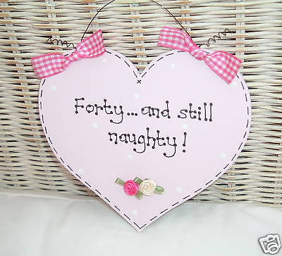 FORTY AND STILL NAUGHTY ~ Birthday Heart Sign Plaque ~ 40th Present Gift](Birthdays And Signs)
