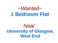 1-Bedroom Flat Wanted Near University of Glasgow/West End