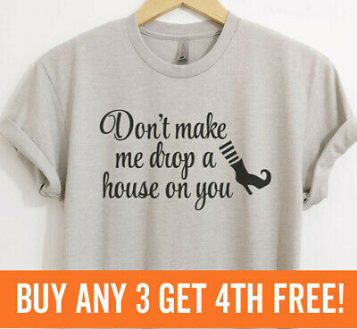 Quotes On Halloween (Don't Make Me Drop A House On You Funny Witch Shirt Unisex)