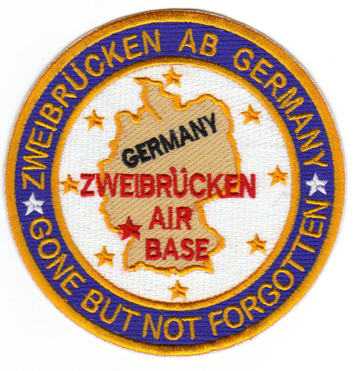 USAF BASE PATCH, ZWEIBRUCKEN AIR BASE GERMANY, GONE BUT NOT FORGOTTEN          Y