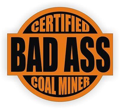 Certified Bad Ass Coal Miner Funny Hard Hat Sticker Helmet Decal Label Vinyl