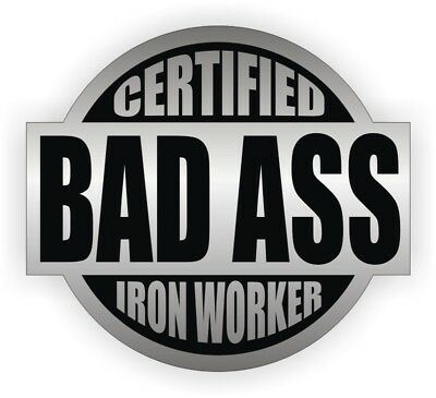 Bad Ass Iron Worker Hard Hat Sticker Helmet Decal Ironworker Steel