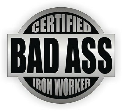 Certified Bad Ass Iron Worker Hard Hat Decal Helmet Sticker Label Steel Build