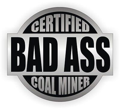 Certified Bad Ass Coal Miner Hard Hat Decal Helmet Sticker Label Vinyl Mining