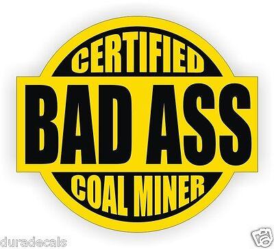 Certified Bad Ass Coal Miner Hard Hat Decal Helmet Sticker Label Vinyl Mine Wv