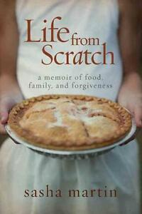 Life from Scratch: A Memoir of Food, Family, and Forgiveness von Sasha Martin...