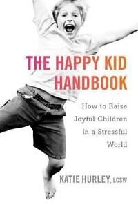 The Happy Kid Handbook: How to Raise Joyful Children in a Stressful World von...