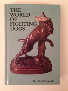 The World Of Fighting Dogs by Dr. Carl Semencic
