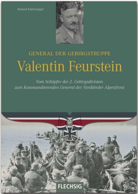 Kaltenegger: Valentin Feurstein - General der Gebirgsgruppe NEUERSCHEINUNG / NEU