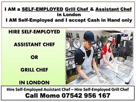 I AM actively looking for work in London as Self-Employed Grill Chef or Chef Assistant