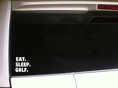 "Eat Sleep Golf vinyl window sticker decal 6"" *F44 Golfer Golfing Love Gift Ball"