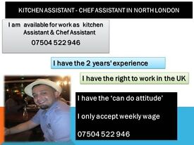 I AM kitchen assistant actively seeking work as kitchen assistant in North London