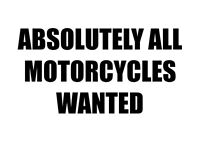 Absolutely All Motorcycles Wanted - Cash Waiting