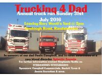 Trucking 4 Dad annual Truck Run Sunday 31st July leaving Rory Woolfs yard Tamlough road Randalstown