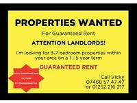 ATTENTION LANDLORDS - Properties Wanted *** GUARANTEED RENT (1-5 Years) *** 3-7 Bed Houses