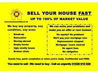 SELL YOUR HOUSE FAST - UP TO 100% OF MARKET VALUE