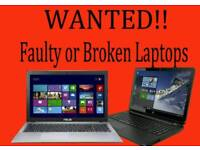 WANTED. Faulty, broken, non working laptops. Cash paid