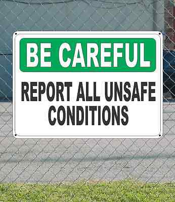 """BE CAREFUL Report All Unsafe Conditions - OSHA Safety SIGN 10"""" x 14"""""""