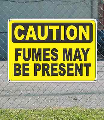 """CAUTION Fumes May Be Present - OSHA Safety SIGN 10"""" x 14"""""""