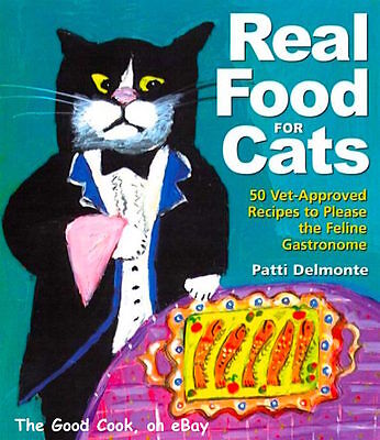 New Real Food for Cats 50 Vet Approved Recipes to Please the Feline Gastronome