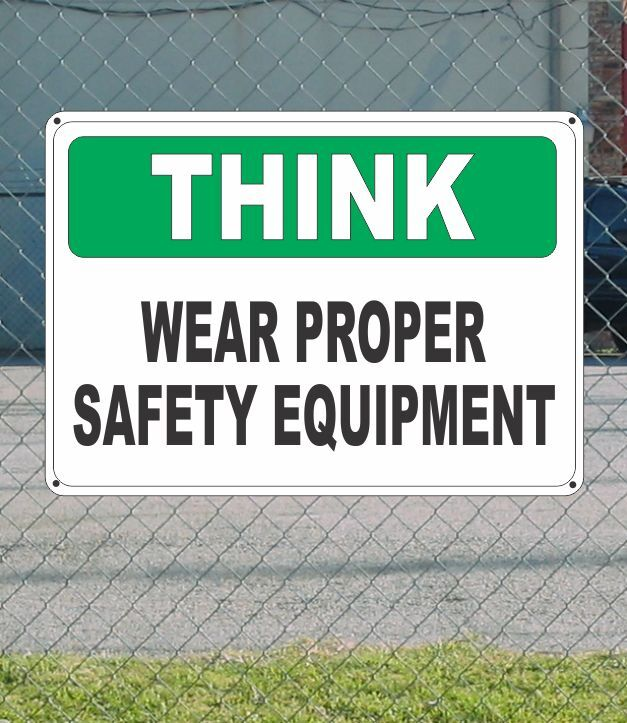 "THINK Wear Proper Safety Equipment - OSHA SIGN 10"" x 14"""