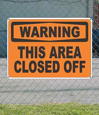 """WARNING This Area Closed Off - OSHA Safety SIGN 10"""" x 14"""""""