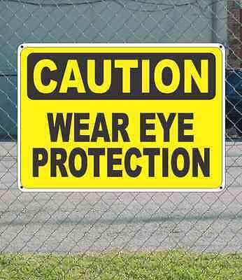 "CAUTION Wear Eye Protection - OSHA Safety SIGN 10"" x 14"""