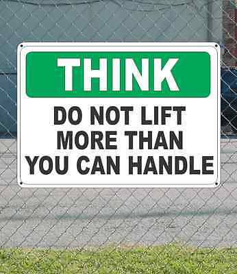 Think Do Not Lift More Than You Can Handle - Osha Sign 10 X 14