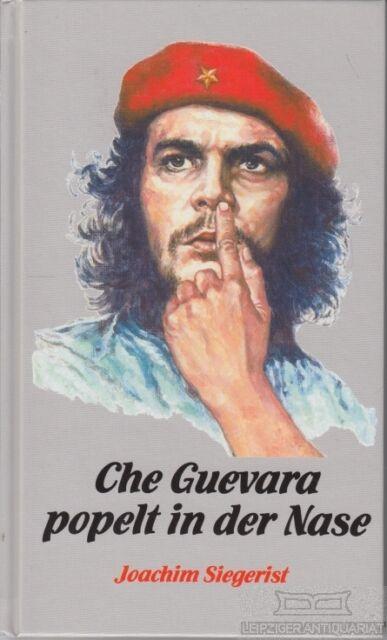 Che Guevara popelt in der Nase: Siegerist, Joachim