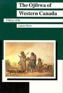 The Ojibwa of Western Canada, 1780-1870 (Manitoba studies in native history) - N