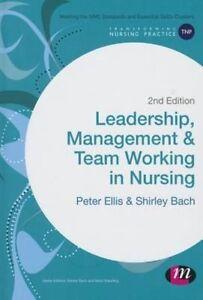 Leadership, Management and Team Working in Nursing by Peter Ellis 9781473918849