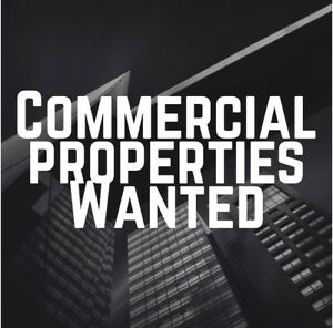 COMMERCIAL PROPERTIES WANTED!